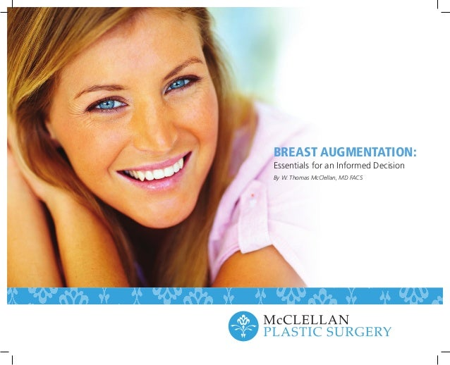 BREAST AUGMENTATION:Essentials for an Informed DecisionBy W. Thomas McClellan, MD FACS