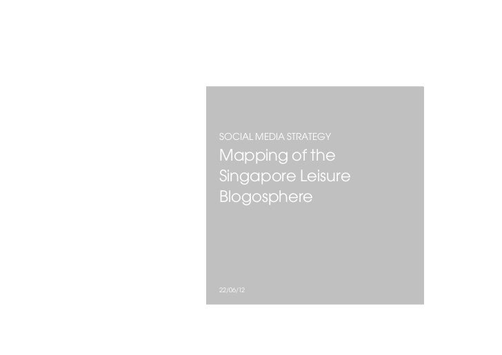 SOCIAL MEDIA STRATEGYMapping of theSingapore LeisureBlogosphere22/06/12