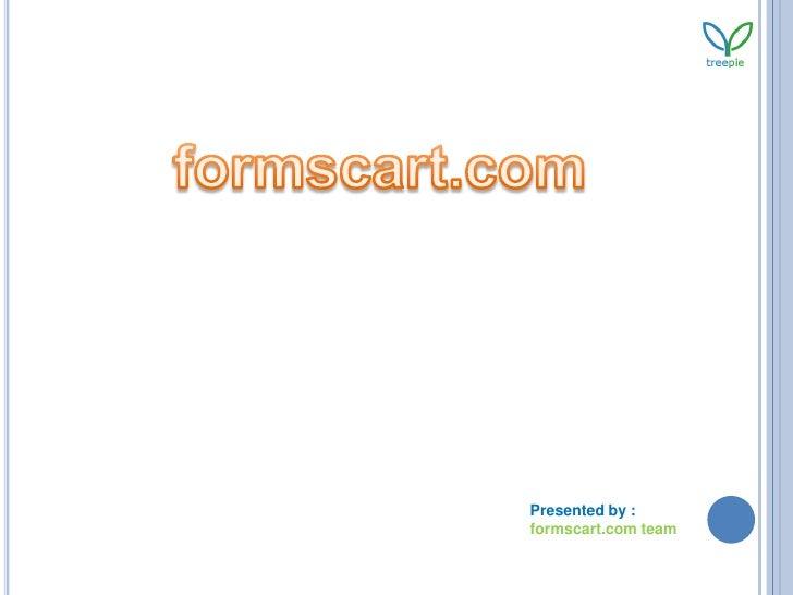 formscart.com<br />Presented by :<br />formscart.com team<br />