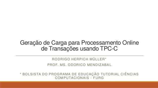 Geração de Carga para Processamento Online       de Transações usando TPC-C                   R O D R IGO H ER PIC H M Ü L...