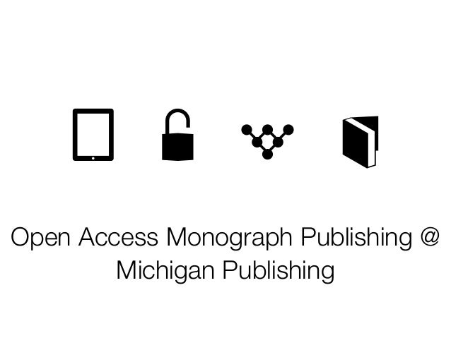 Open Access Monograph Publishing @ Michigan Publishing