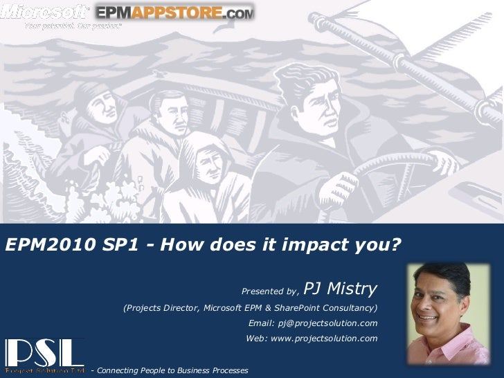 EPM2010 SP1 - How does it impact you?                                                               Presented by,   PJ Mis...
