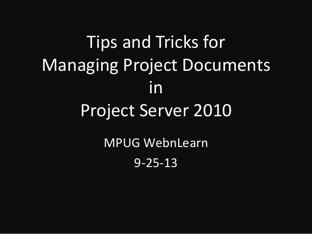 Tips and Tricks for Managing Project Documents in Project Server 2010 MPUG WebnLearn 9-25-13