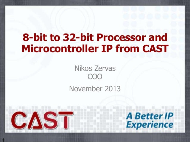 8-bit to 32-bit Processor and Microcontroller IP from CAST Nikos Zervas COO November 2013
