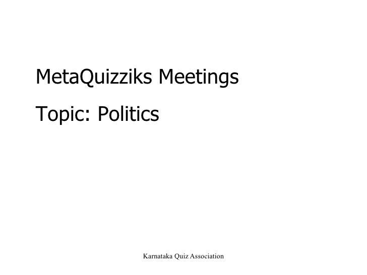 MetaQuizziks Meetings Topic: Politics