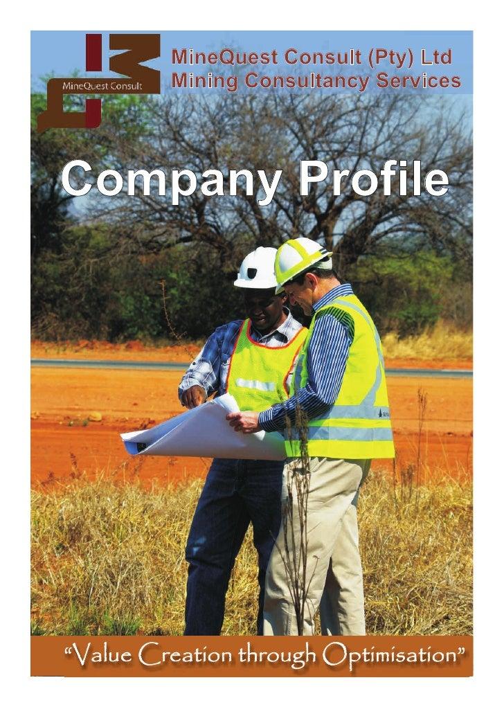 "MineQuest Consult (Pty) Ltd         Mining Consultancy ServicesCompany Profile""Value Creation through Optimisation"""