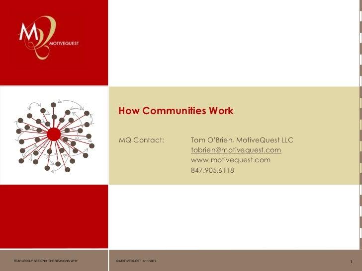 How Communities Work                                        MQ Contact:              Tom O'Brien, MotiveQuest LLC         ...