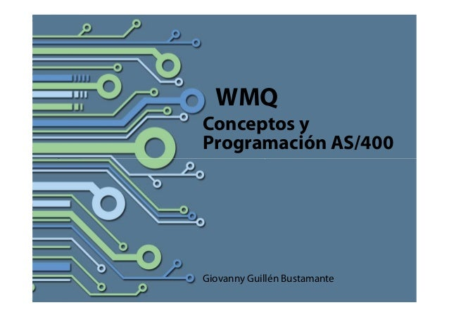 Copyright © 2014 Tata ConsultancyServices Limited WMQ Conceptos y Programación AS/400 Giovanny Guillén Bustamante