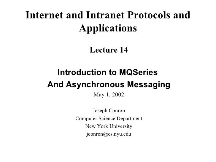 Internet and Intranet Protocols and           Applications               Lecture 14      Introduction to MQSeries    And A...