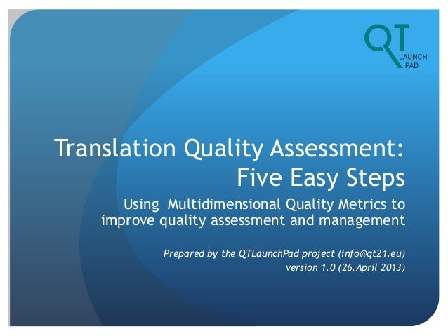 Translation Quality Assessment:Five Easy StepsUsing Multidimensional Quality Metrics toimprove quality assessment and mana...