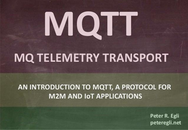 © Peter R. Egli 2015 1/33 Rev. 1.80 MQTT – MQ Telemetry Transport indigoo.com Peter R. Egli INDIGOO.COM MQTT MQ TELEMETRY ...