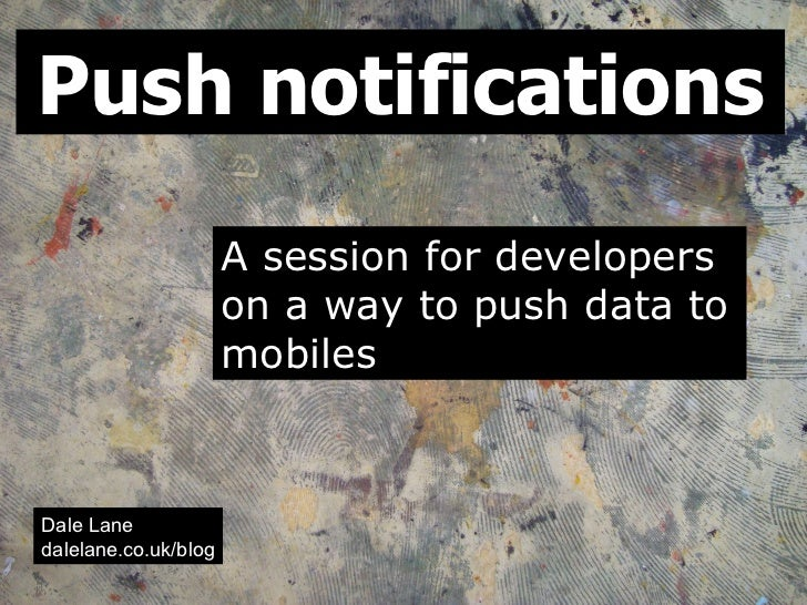 Push notifications                       A session for developers                       on a way to push data to          ...
