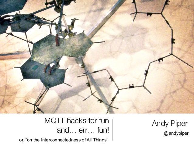 MQTT Hacks for Fun and... Fun!