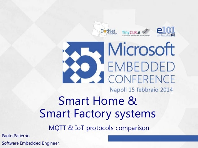 Smart Home & Smart Factory systems MQTT & IoT protocols comparison Paolo Patierno Software Embedded Engineer