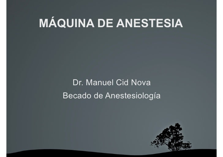 MÁQUINA DE ANESTESIA          Dr. Manuel Cid Nova    Becado de Anestesiología