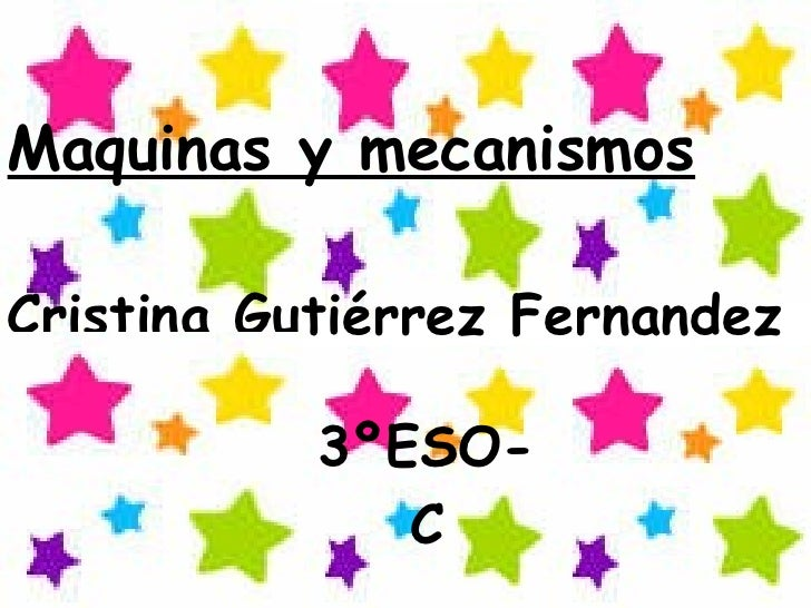 Maquinas y mecanismos Cristina Gutiérrez Fernandez 3ºESO-C