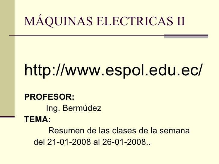MÁQUINAS ELECTRICAS II <ul><li>http://www.espol.edu.ec/ </li></ul><ul><li>PROFESOR: </li></ul><ul><li>Ing. Bermúdez </li><...