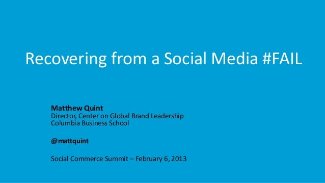 Recovering from a Social Media #FAIL   Matthew Quint   Director, Center on Global Brand Leadership   Columbia Business Sch...