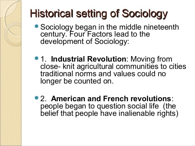 sociologists use historical events to explain the current shape of society Three major perspectives in sociology  certain kinds of questions about society and its people sociologists today employ  perception of the same events and.