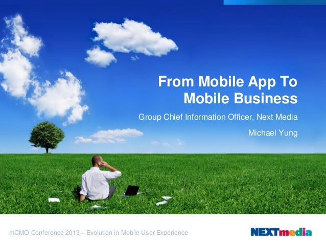 From Mobile App To Mobile Business Group Chief Information Officer, Next Media  Michael Yung  mCMO Conference 2013 – Evolu...