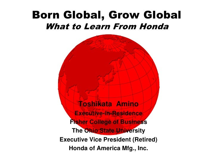 """""""Born Global, Grow Global"""" What to Learn from Honda."""