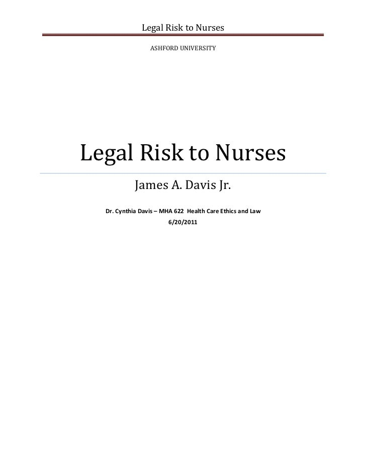 Legal Risk to Nurses                 ASHFORD UNIVERSITYLegal Risk to Nurses            James A. Davis Jr.  Dr. Cynthia Dav...