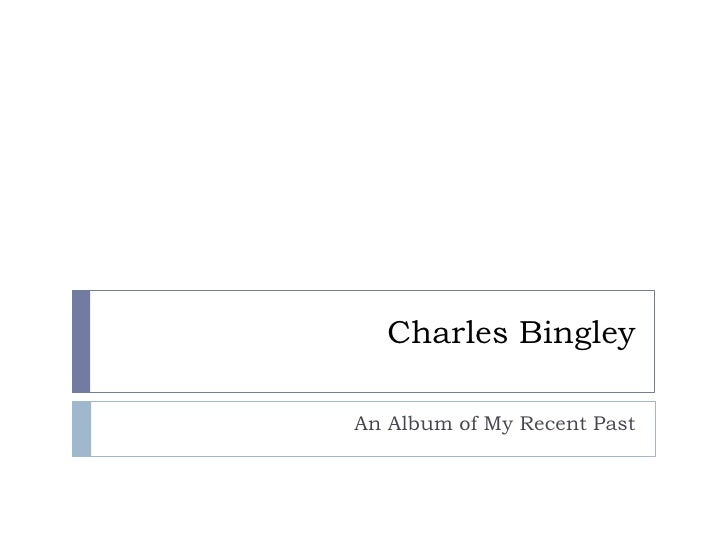 Charles Bingley<br />An Album of My Recent Past<br />