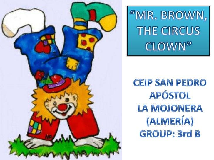 Mr. brown the circus clown