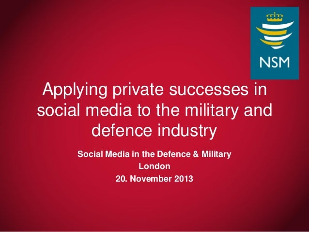 Applying private successes in social media to the military and defence industry Social Media in the Defence & Military Lon...