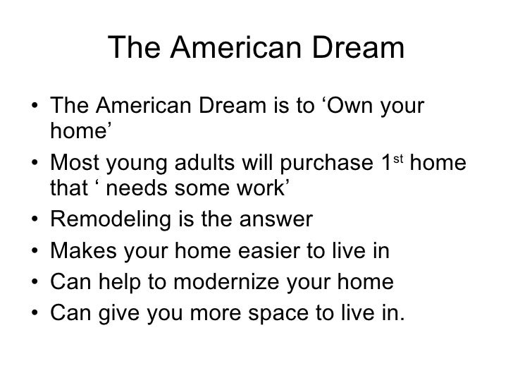 The American Dream <ul><li>The American Dream is to 'Own your home' </li></ul><ul><li>Most young adults will purchase 1 st...