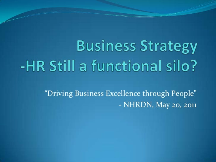 """Business Strategy                -HR Still a functional silo?<br />""""Driving Business Excellence through People""""<br />- NHR..."""