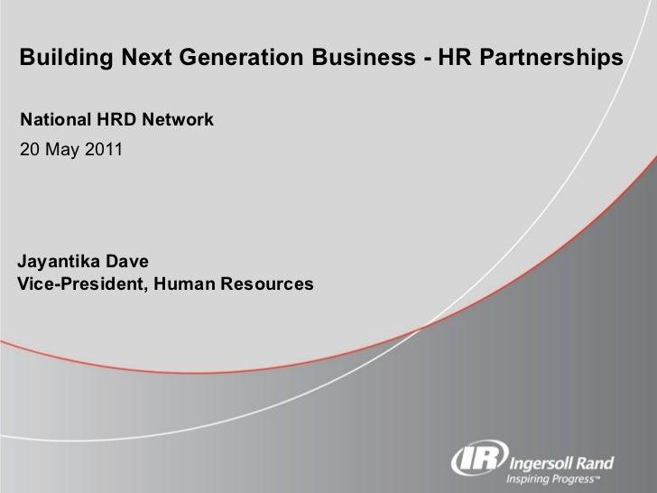 Jayantika Dave Vice-President, Human Resources     Building Next Generation Business - HR Partnerships   National HRD Netw...