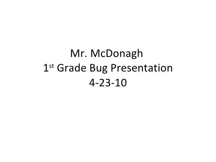 Mr. mc donagh bug presentation