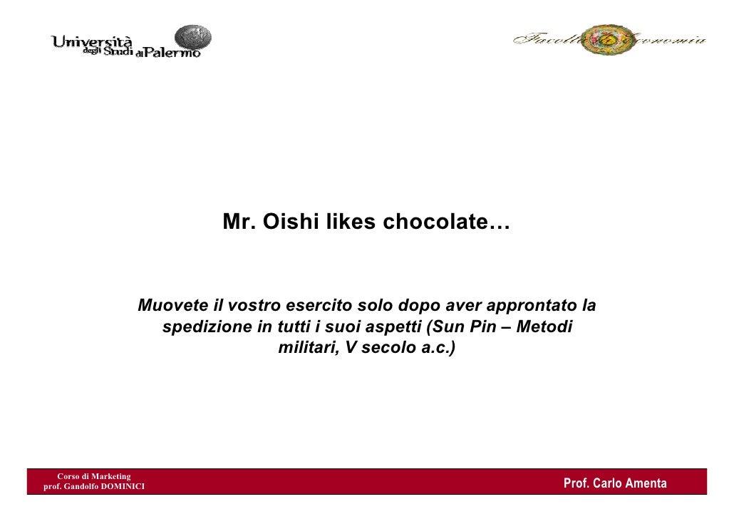 Mr. Oishi likes chocolate…                        Muovete il vostro esercito solo dopo aver approntato la                 ...