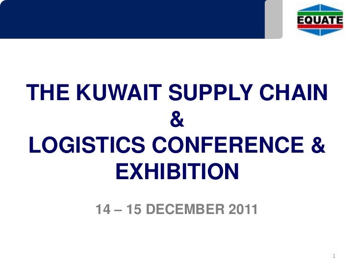 THE KUWAIT SUPPLY CHAIN           &LOGISTICS CONFERENCE &       EXHIBITION     14 – 15 DECEMBER 2011                      ...