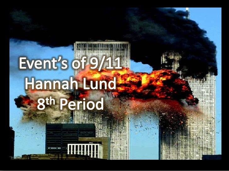 Event's of 9/11<br />Hannah Lund<br />8th Period<br />