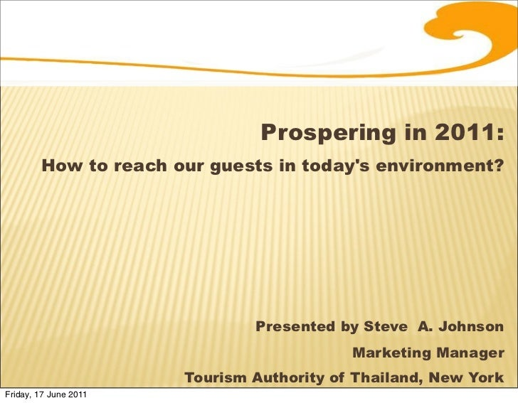Prospering in 2011:        How to reach our guests in todays environment?                               Presented by Steve...