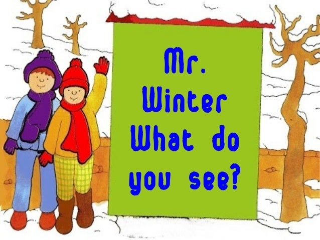 Mr. WinterWhat doyou see?