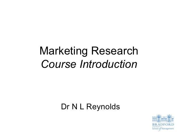 Marketing ResearchCourse Introduction    Dr N L Reynolds