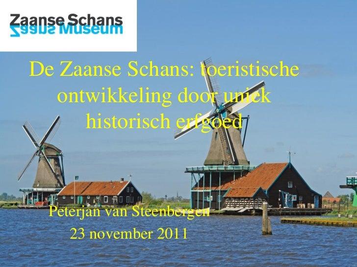 De Zaanse Schans: toeristische  ontwikkeling door uniek     historisch erfgoed  Peterjan van Steenbergen     23 november 2...