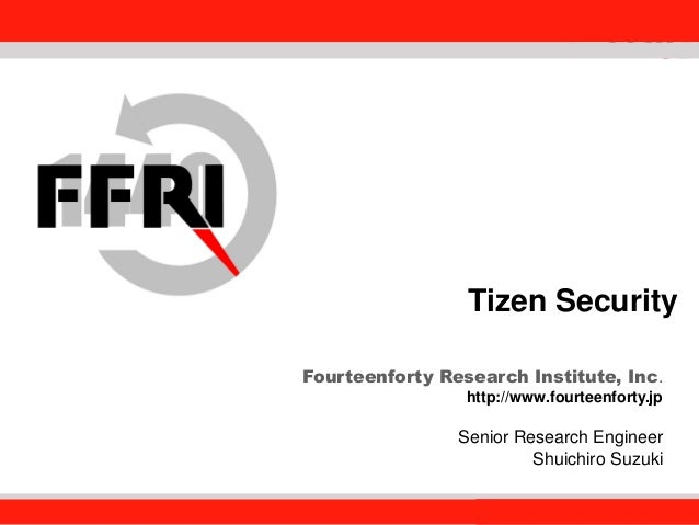 Fourteenforty Research Institute, Inc. 1 Tizen Security Fourteenforty Research Institute, Inc. http://www.fourteenforty.jp...