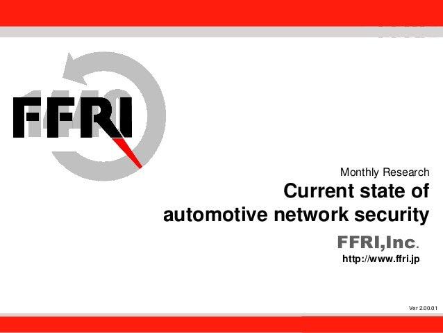 FFRI,Inc.  Monthly Research  Current state of automotive network security FFRI,Inc. http://www.ffri.jp  Ver 2.00.01  1