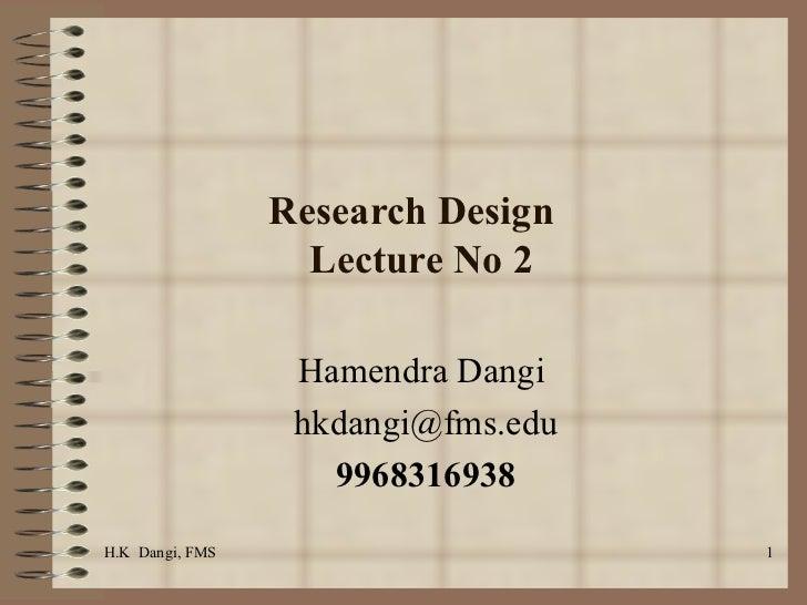 Research Design  Lecture No 2 Hamendra Dangi  [email_address] 9968316938