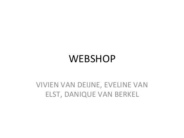 WEBSHOP VIVIEN VAN DEIJNE, EVELINE VAN ELST, DANIQUE VAN BERKEL
