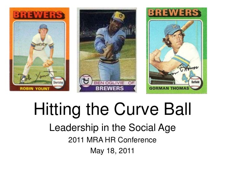 Hitting the Curve Ball<br />Leadership in the Social Age<br />2011 MRA HR Conference<br />May 18, 2011<br />