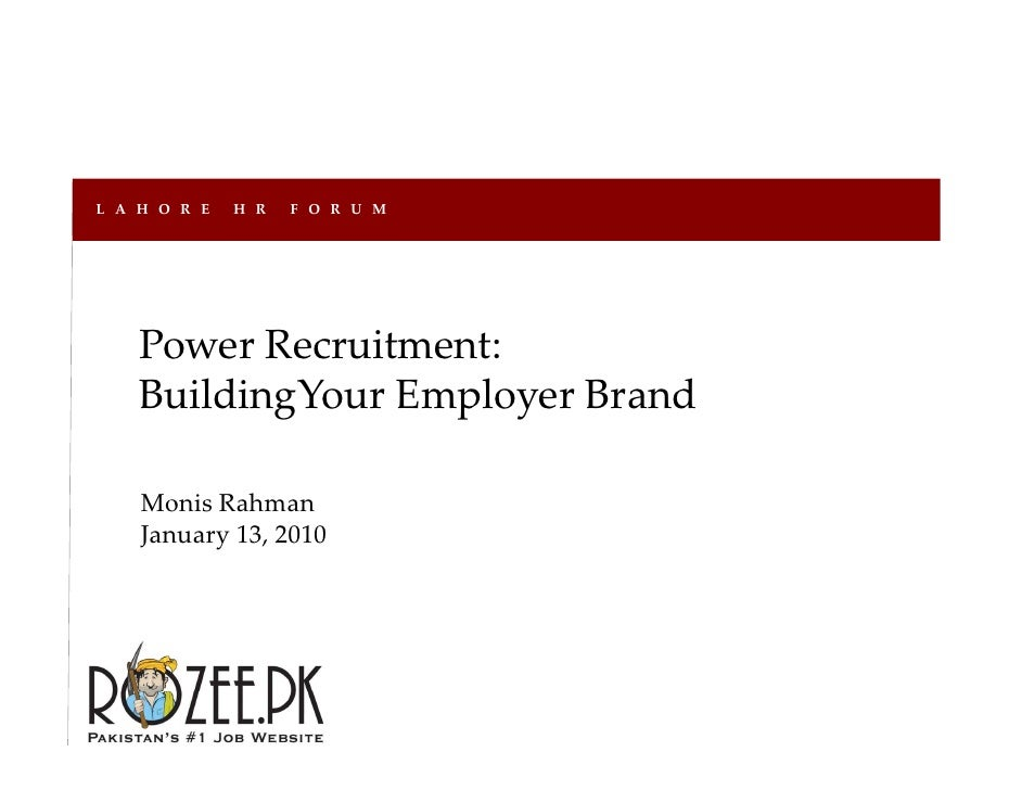 L A H O R E  H R  F O R U M         PowerRecruitment:     BuildingYour Employer Brand                  EmployerBrand  ...