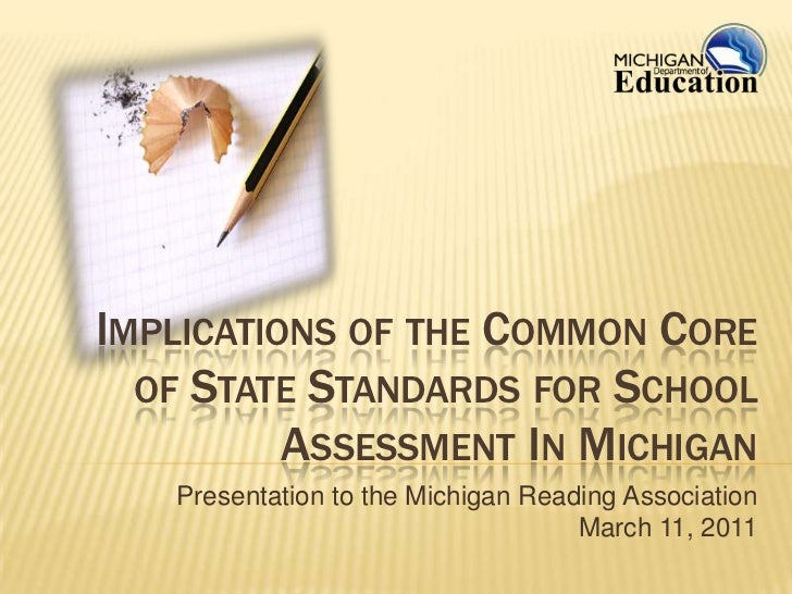 Implications of the Common Core of State Standards for School Assessment In Michigan<br />Presentation to the Michigan Rea...