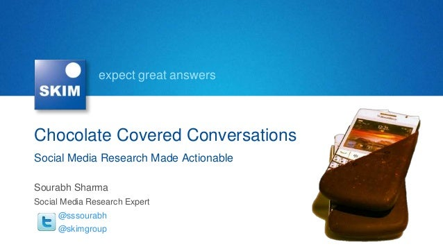 expect great answersChocolate Covered ConversationsSocial Media Research Made ActionableSourabh SharmaSocial Media Researc...