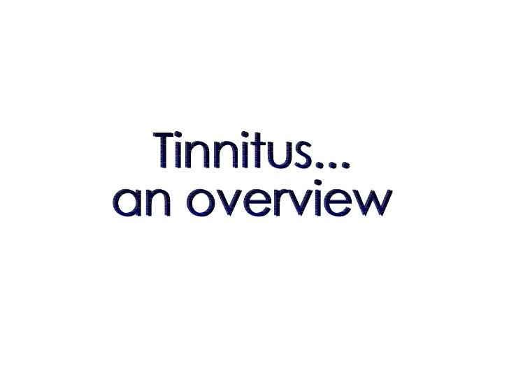 Tinnitus... an overview