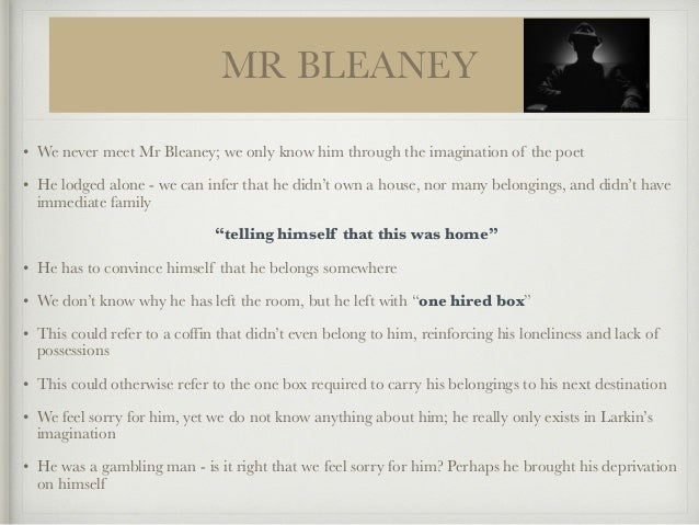 an analysis of poetic elements in mr bleaney by philip larkin Philip arthur larkin became the most admired poet of england in the  mr  bleaney, written in may 1955, is significant in the sense that it was the first poem .